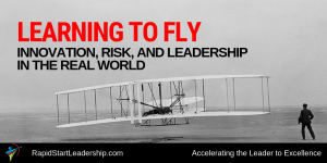 Learning to Fly: Innovation, Risk, and Leadership in the Real World