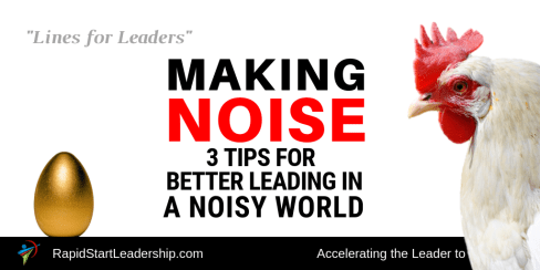 Making Noise - 3 Tips for Better Leading in a Noisy World