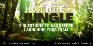 Lost in the Jungle - 5 Questions to Ask Before Launching Your Team