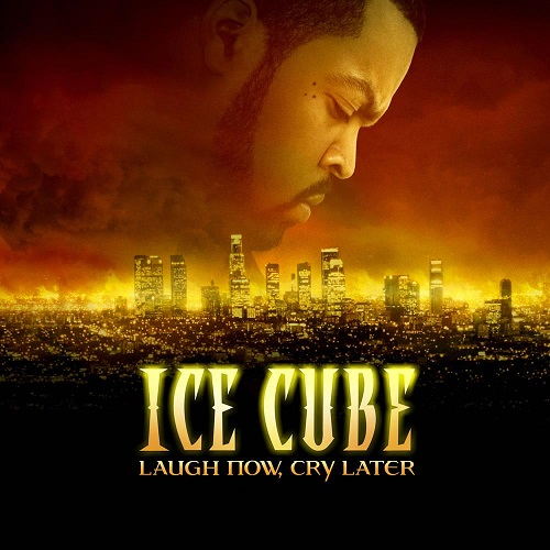 Ice Cube – Laugh Now, Cry Later