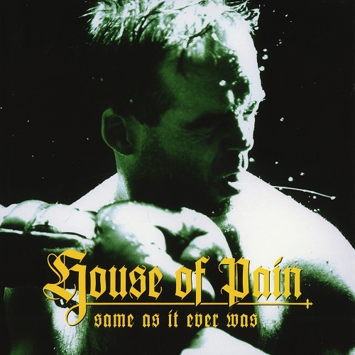 House Of Pain – Same As It Ever Was