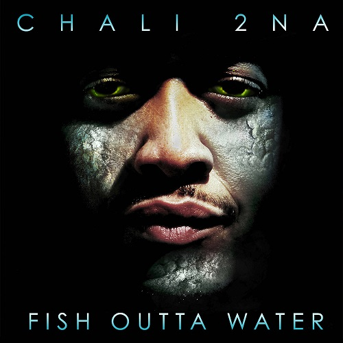 Chali 2na – Fish Outta Water