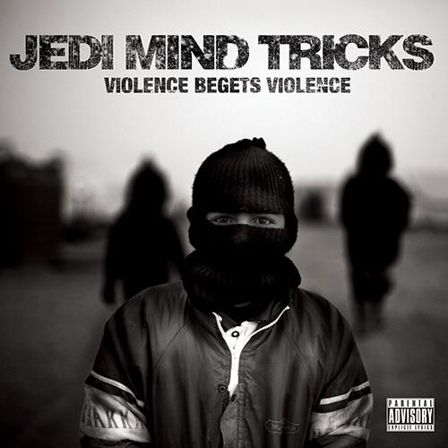 Jedi Mind Tricks – Violence Begets Violence