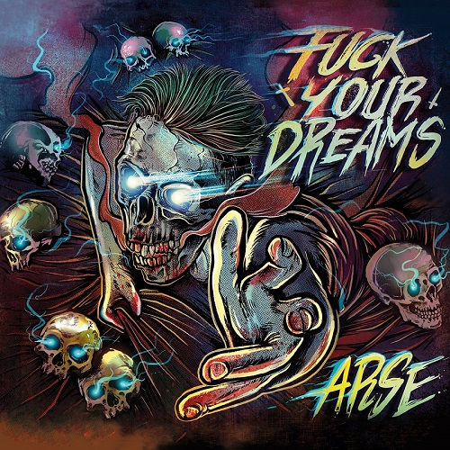 Arse – Fuck your dreams