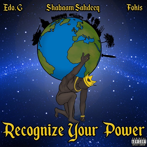 Edo. G, Shabaam Sahdeeq and Fokis – Recognize Your Power