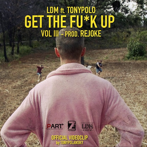 LDM feat. Tonypolo – Get the fu*k up 3