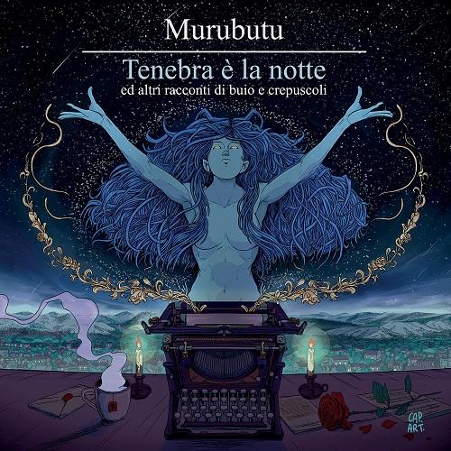 """Il 1° febbraio esce """"Tenebra e' la notte ed altri racconti di buio e crepuscoli"""" di Murubutu"""