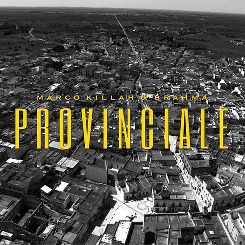 """""""Provinciale"""" e' il nuovo disco di Marco Killah e Brahma"""