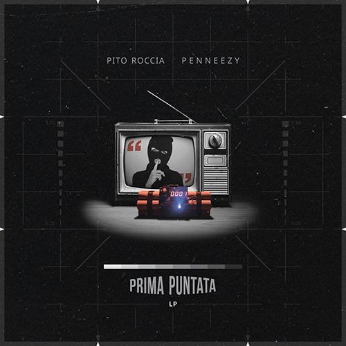 """""""Prima puntata"""" e' il nuovo disco di Pito Roccia e Penneezy"""