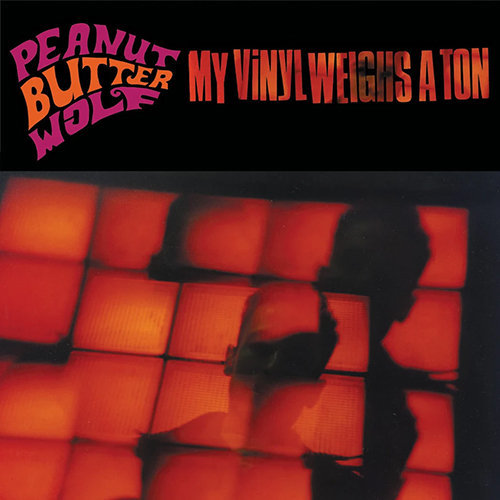 Peanut Butter Wolf – My Vinyl Weighs A Ton