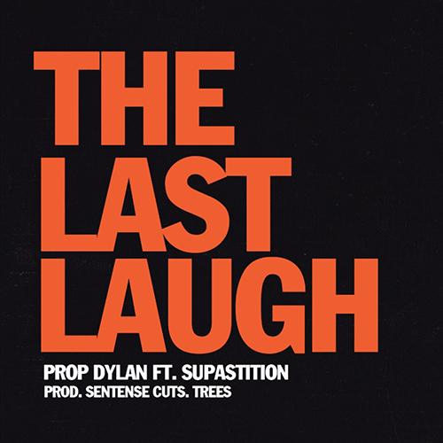 """""""The Last Laugh"""" e' il nuovo singolo di Prop Dylan"""