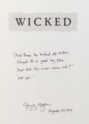 Wicked: The Life and Times of the Wicked Witch of the West.