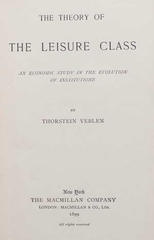 The Theory of the Leisure Class: An Economic Study in the Evolution of Institutions.