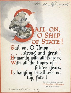 Sail On, O Ship of State! The Longfellow Verse in Mr. Roosevelt's Message to Mr. Churchill.