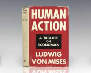 Human Action: A Treatise on Economics.
