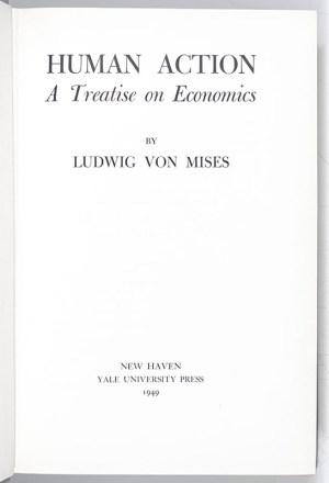 Human Action: A Treatise on Economics.