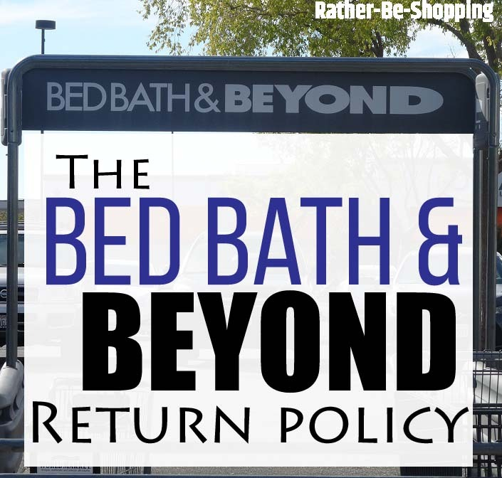 Bed Bath Beyond Return Policy Here S The Real Scoop