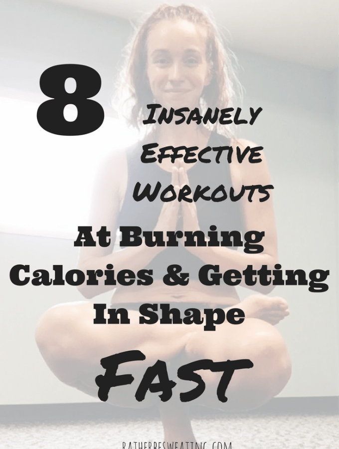 8 Insanely Effective Workouts At Burning Calories and Getting in Shape FAST