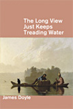 The Long View Just Keeps Treading Water by James Doyle