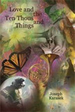 Love and the Ten Thousand Things by Joseph Karasek