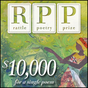 Rattle Poetry Prize, $10,000 for a single poem