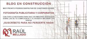 Imagen provisional mientras el blog sobre fotografía publicitaria y corporativa de Raúl Mellado está en construcción