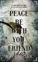 Peace Be with You Friend by Raven Oak