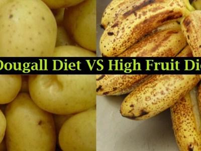 The McDougall Starch Based Diet VS The Fruit Based Vegan Diet