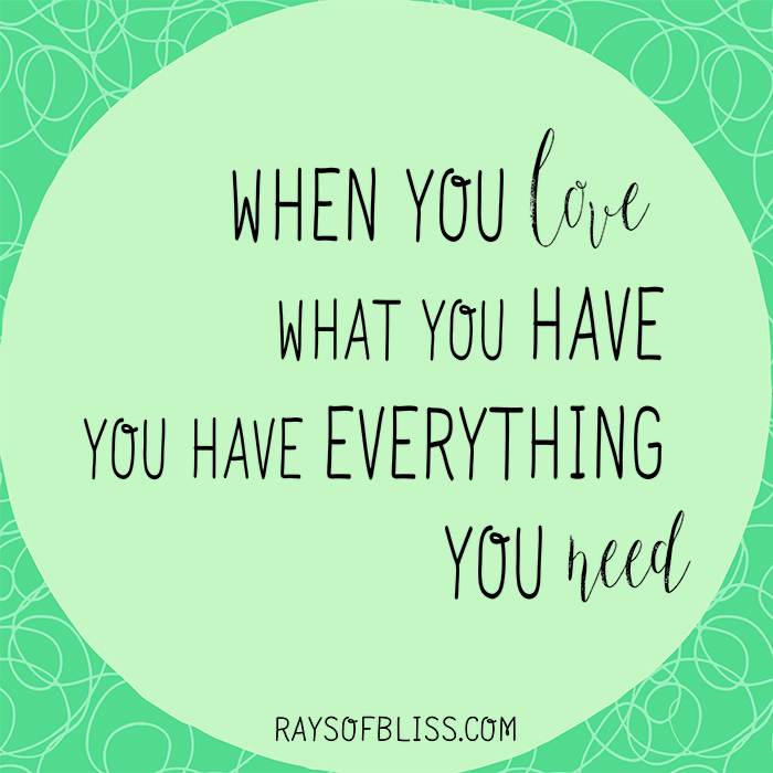 """When you love what you have, you have everything you need."" Inspirational Quote"