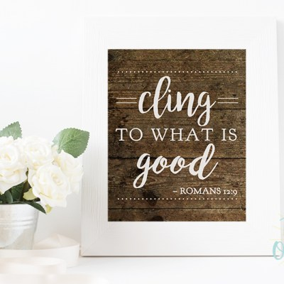 Bible Verse Free Printable – Cling To What Is Good