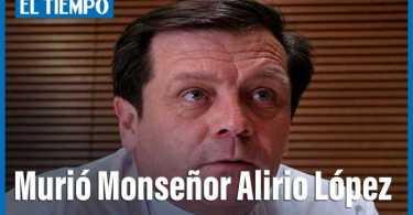 Murio Mons Alirio Lopez