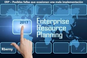 ERP – Posibles fallas que ocasionan una mala implementación Rberny 2017