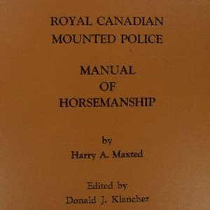 """Photograph of Don Klancher's new book entitled """"Royal Canadian Mounted Police Manual of Horsemanship (Source of photo - Don Klancher)"""