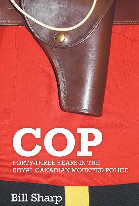 "Photograph of the book cover for the book entitled ""Cop: Forty-Three Years In The Royal Canadian Mounted Police (Source of image - Bill Sharp)."