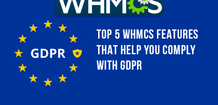 Top 5 WHMCS features that help you comply with GDPR