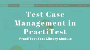 Test Case Management in PractiTest – Test Library Module