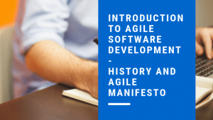 Introduction to Agile Software Development – History and Agile Manifesto