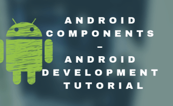 Android Components – Android development tutorial