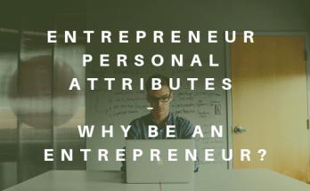 Entrepreneur Personal Attributes – Why be an Entrepreneur?