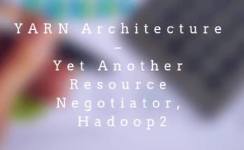 YARN Architecture – Yet Another Resource Negotiator, Hadoop 2