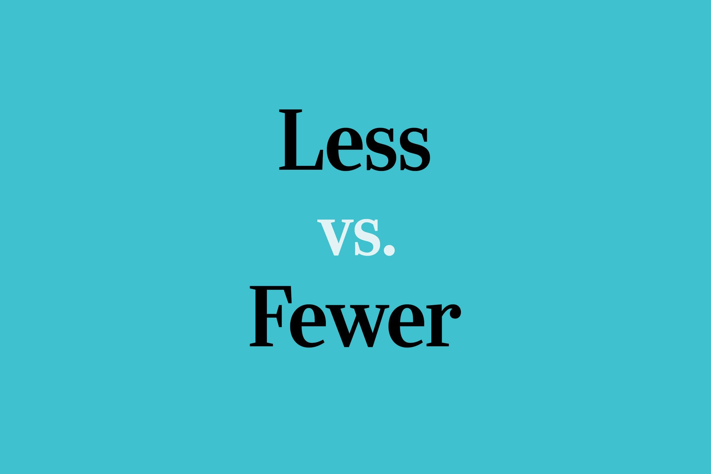 When To Correctly Use Less Versus Fewer