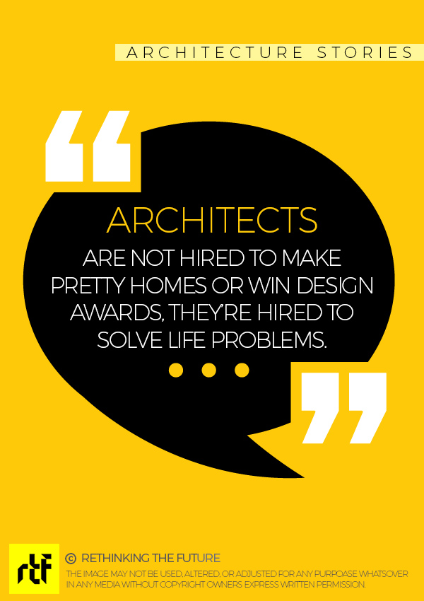 They Re Hired To Solve Life Problems Architecture Quotes