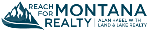 Reach For Montana Realty | Alan Habel with Land & Lake Realty | Flathead Real Estate
