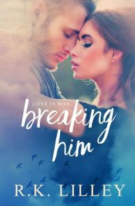 Breaking Him by R.K Lilley….Release Day Blitz