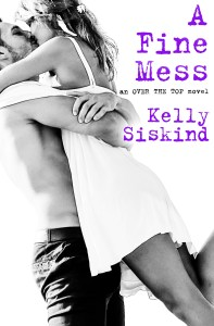 A Fine Mess by Kelly Siskind….Excerpt Reveal