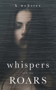 Whispers and the Roars by K. Webster….Blog Tour & Review