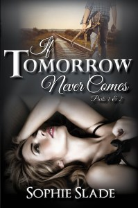 If Tomorrow Never Comes Part 1 & 2 by Sophie Slade….Blog Tour with Review