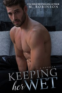 Keeping Her Wet by M. Robinson….Blog Tour & Review