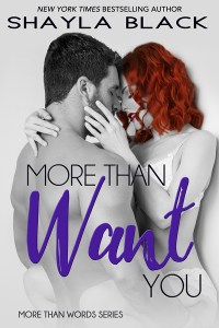 More Than Want You by Shayla Black….Release Day Event