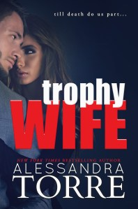Trophy Wife by Alessandra Torre…..Release Day Blitz